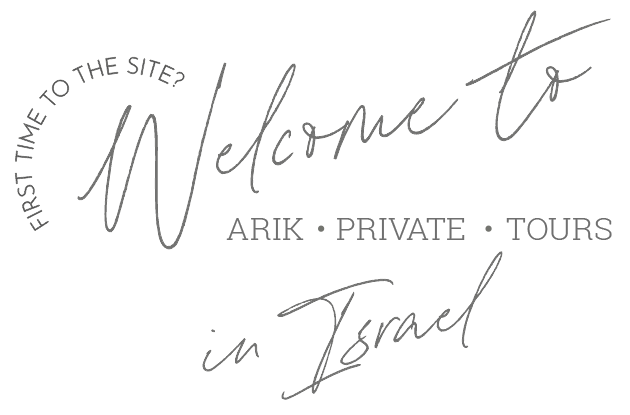 First time to the site? Welcome to ARIK • PRIVATE • TOURS in Israel